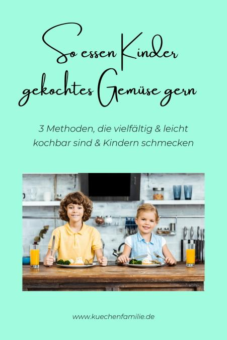 So essen Kinder gekochtes Gemüse gern - Das Rezeptbuch zur die gesunden Entwicklung Deiner Kinder